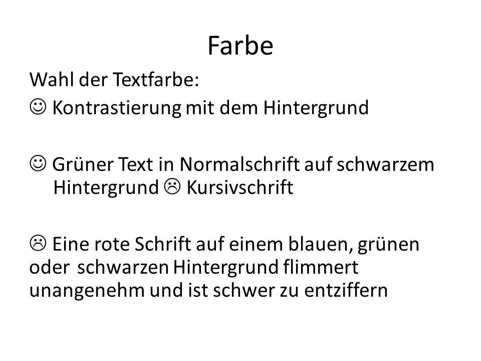 Farbe Wahl der Textfarbe: Kontrastierung mit dem Hintergrund Grüner Text in Normalschrift auf schwarzem Hintergrund  Kursivschrift  Eine rote Schrif