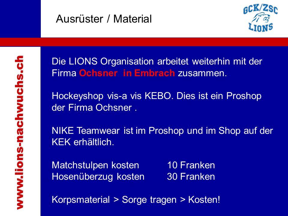 Traktanden Ausrüster / Material Die LIONS Organisation arbeitet weiterhin mit der Firma Ochsner in Embrach zusammen. Hockeyshop vis-a vis KEBO. Dies i