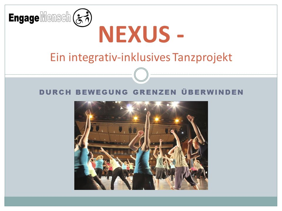 NEXUS - Ein integrativ-inklusives Tanzprojekt DURCH BEWEGUNG GRENZEN ÜBERWINDEN