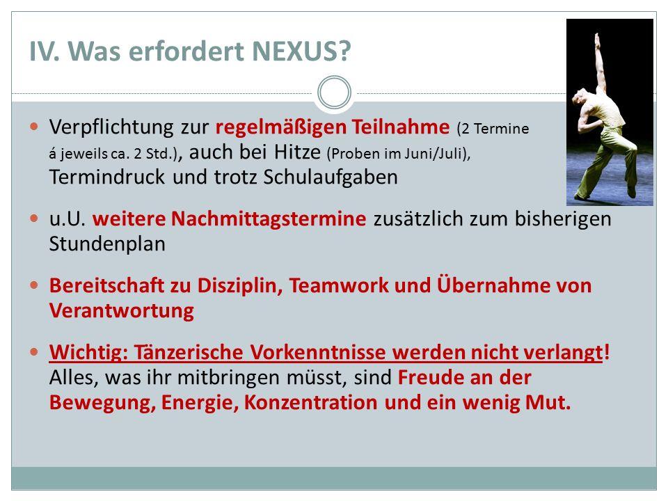 IV. Was erfordert NEXUS? Verpflichtung zur regelmäßigen Teilnahme (2 Termine á jeweils ca. 2 Std.), auch bei Hitze (Proben im Juni/Juli), Termindruck