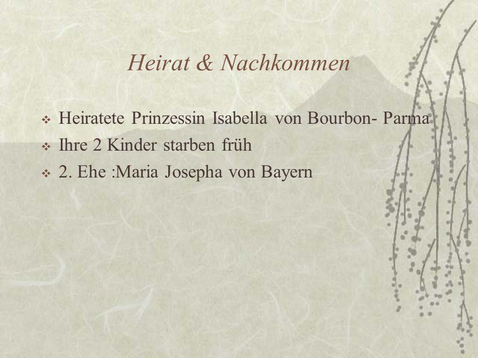 Heirat & Nachkommen  Heiratete Prinzessin Isabella von Bourbon- Parma  Ihre 2 Kinder starben früh  2.