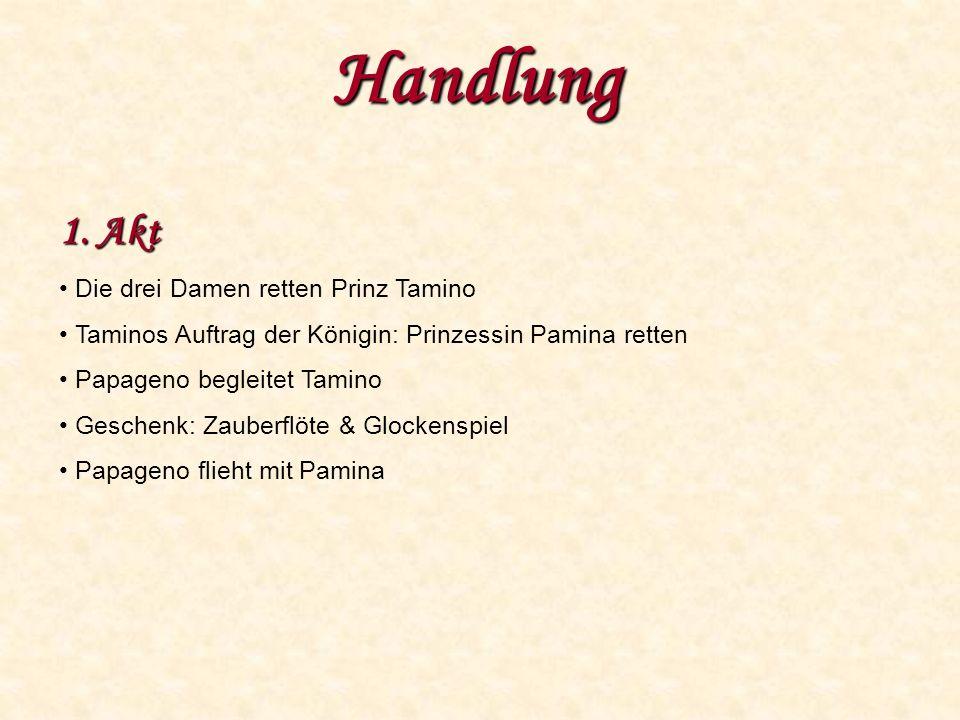 Handlung 1. Akt Die drei Damen retten Prinz Tamino Taminos Auftrag der Königin: Prinzessin Pamina retten Papageno begleitet Tamino Geschenk: Zauberflö