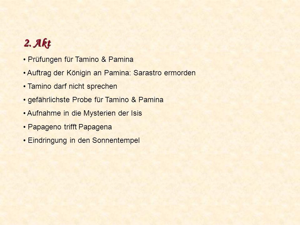 2. Akt Prüfungen für Tamino & Pamina Auftrag der Königin an Pamina: Sarastro ermorden Tamino darf nicht sprechen gefährlichste Probe für Tamino & Pami