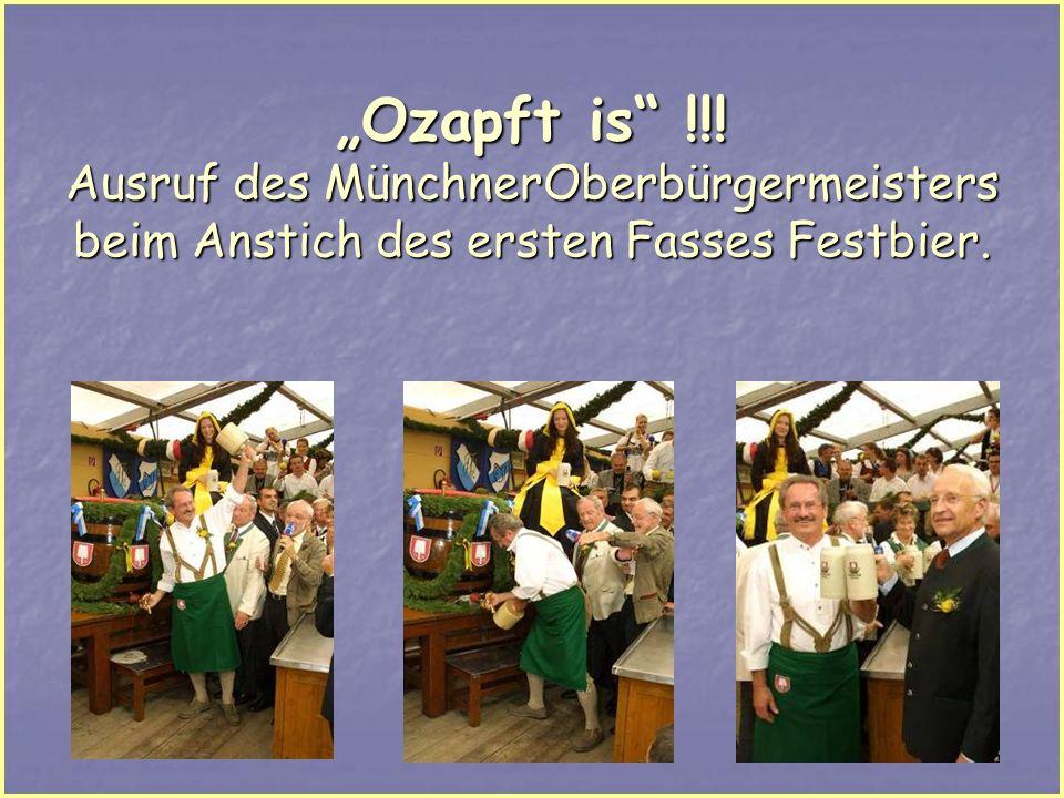 """""""Ozapft is !!! Ausruf des MünchnerOberbürgermeisters beim Anstich des ersten Fasses Festbier."""