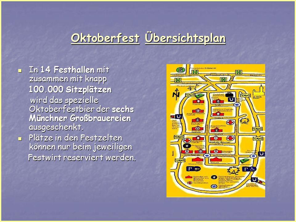 Oktoberfest Übersichtsplan In 14 Festhallen mit zusammen mit knapp In 14 Festhallen mit zusammen mit knapp 100.000 Sitzplätzen 100.000 Sitzplätzen wird das spezielle Oktoberfestbier der sechs Münchner Großbrauereien ausgeschenkt.