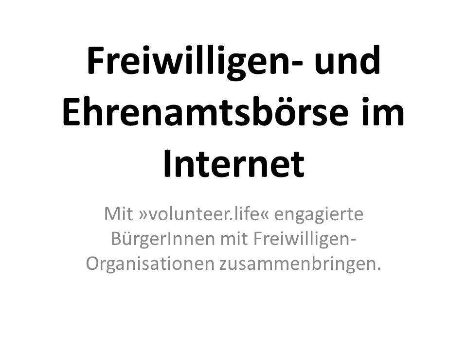 Freiwilligen- und Ehrenamtsbörse im Internet Mit »volunteer.life« engagierte BürgerInnen mit Freiwilligen- Organisationen zusammenbringen.