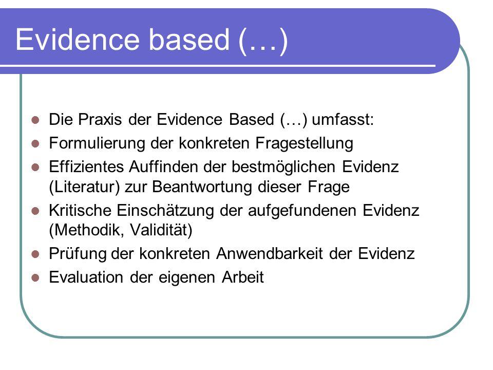 Die Praxis der Evidence Based (…) umfasst: Formulierung der konkreten Fragestellung Effizientes Auffinden der bestmöglichen Evidenz (Literatur) zur Be