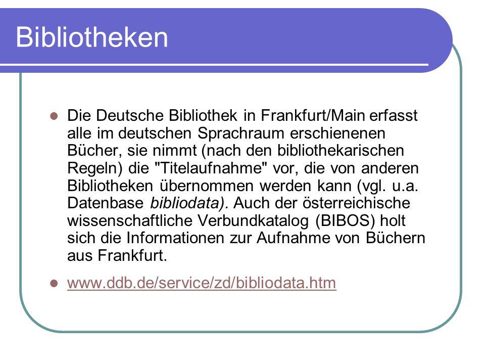 Die Deutsche Bibliothek in Frankfurt/Main erfasst alle im deutschen Sprachraum erschienenen Bücher, sie nimmt (nach den bibliothekarischen Regeln) die