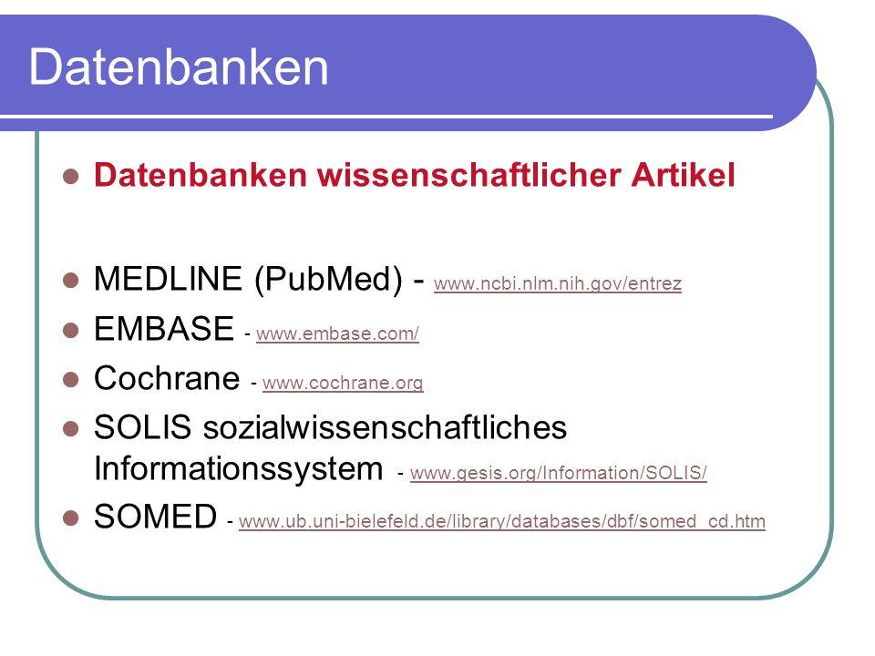 Datenbanken wissenschaftlicher Artikel MEDLINE (PubMed) - www.ncbi.nlm.nih.gov/entrez www.ncbi.nlm.nih.gov/entrez EMBASE - www.embase.com/www.embase.c