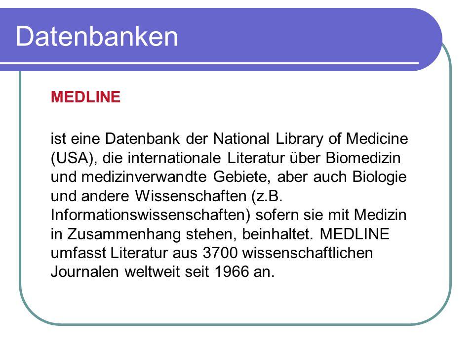 MEDLINE ist eine Datenbank der National Library of Medicine (USA), die internationale Literatur über Biomedizin und medizinverwandte Gebiete, aber auc