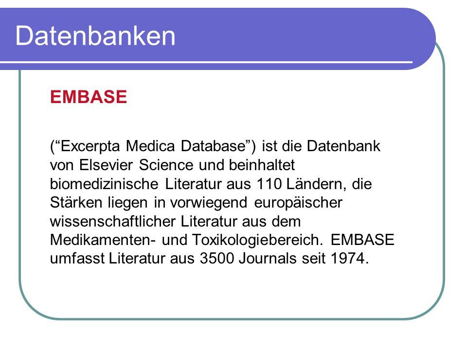 """EMBASE (""""Excerpta Medica Database"""") ist die Datenbank von Elsevier Science und beinhaltet biomedizinische Literatur aus 110 Ländern, die Stärken liege"""