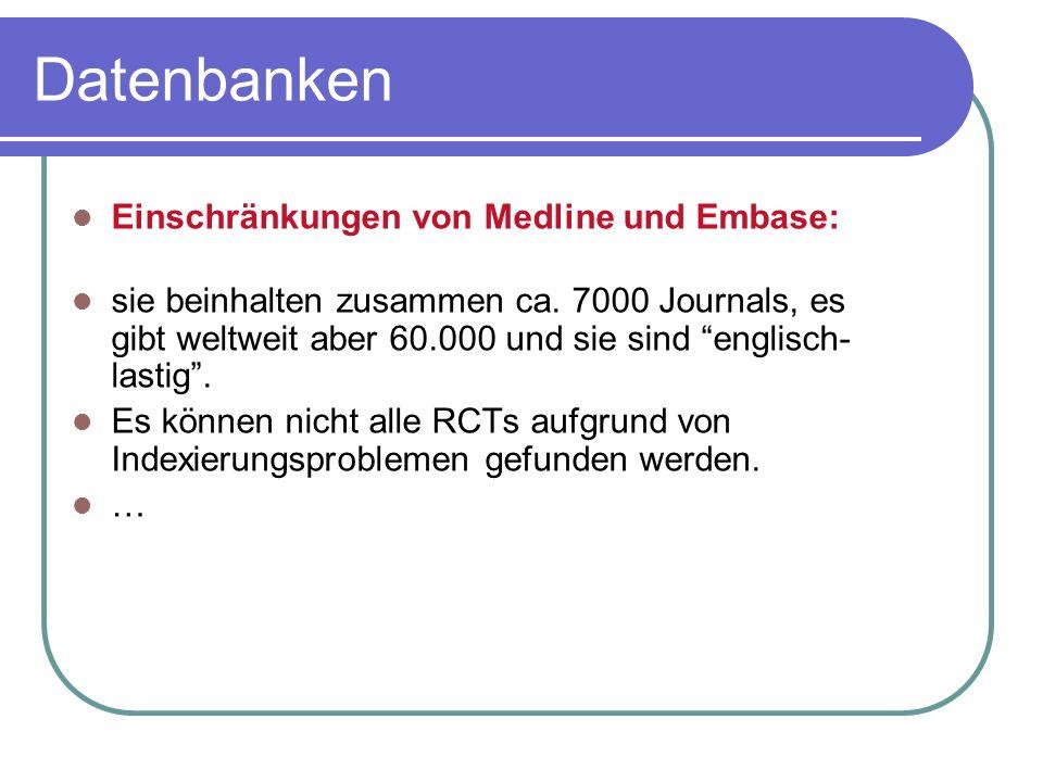 """Einschränkungen von Medline und Embase: sie beinhalten zusammen ca. 7000 Journals, es gibt weltweit aber 60.000 und sie sind """"englisch- lastig"""". Es kö"""