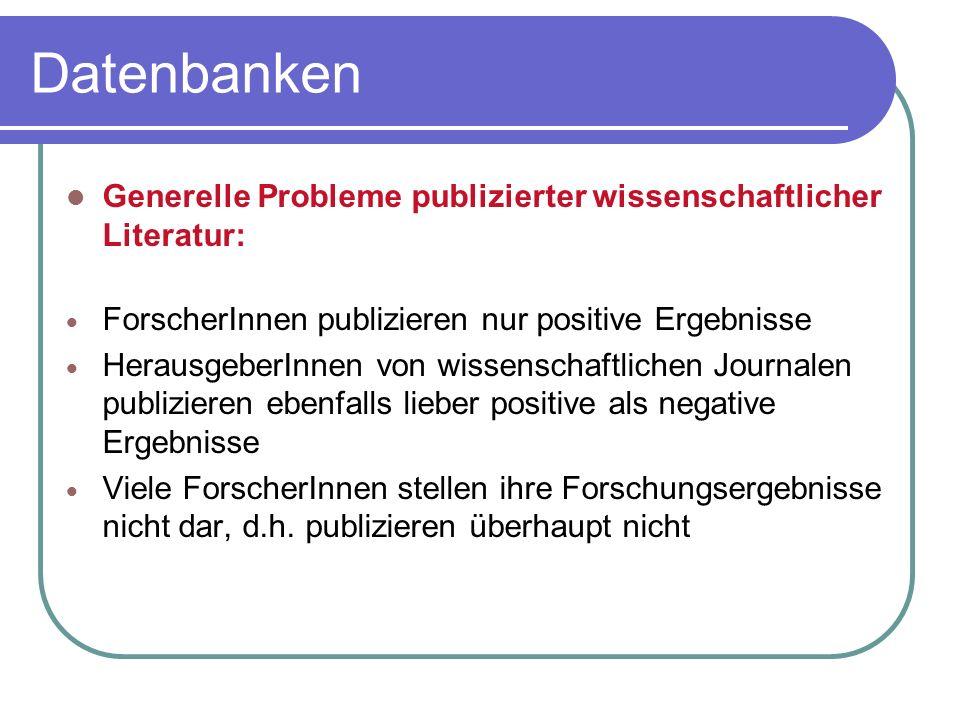 Generelle Probleme publizierter wissenschaftlicher Literatur:  ForscherInnen publizieren nur positive Ergebnisse  HerausgeberInnen von wissenschaftl