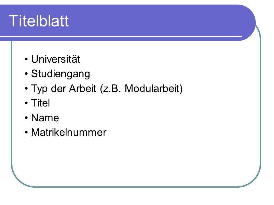 Universität Studiengang Typ der Arbeit (z.B. Modularbeit) Titel Name Matrikelnummer Titelblatt