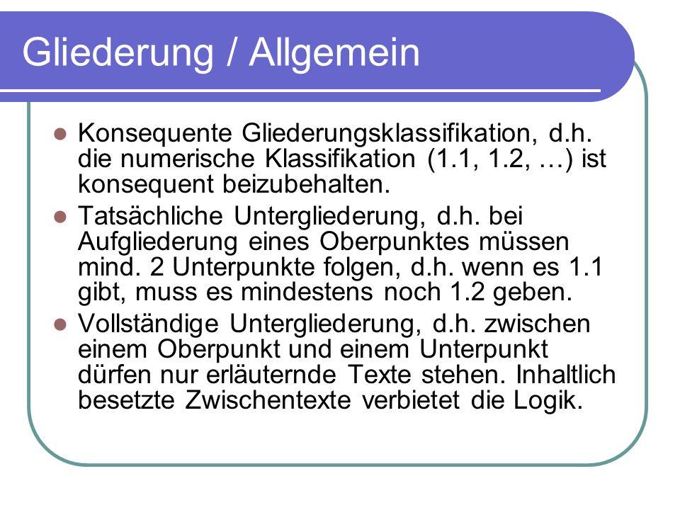 Gliederung / Allgemein Konsequente Gliederungsklassifikation, d.h. die numerische Klassifikation (1.1, 1.2, …) ist konsequent beizubehalten. Tatsächli
