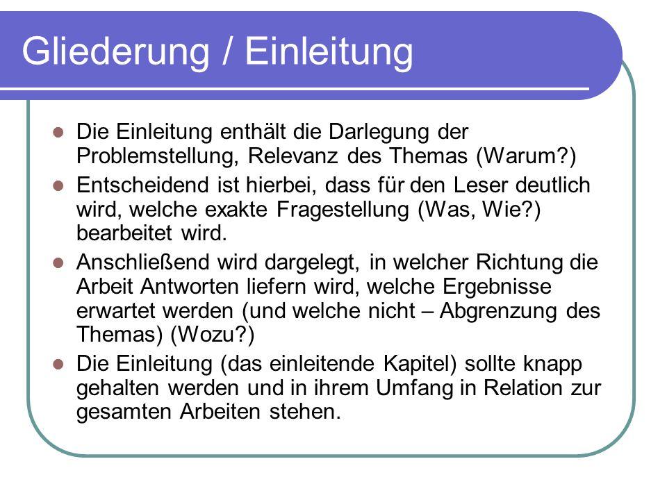 Gliederung / Einleitung Die Einleitung enthält die Darlegung der Problemstellung, Relevanz des Themas (Warum?) Entscheidend ist hierbei, dass für den