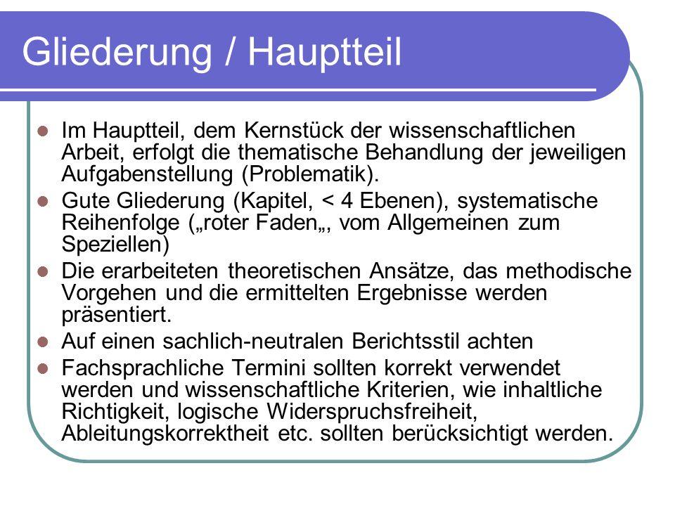 Gliederung / Hauptteil Im Hauptteil, dem Kernstück der wissenschaftlichen Arbeit, erfolgt die thematische Behandlung der jeweiligen Aufgabenstellung (