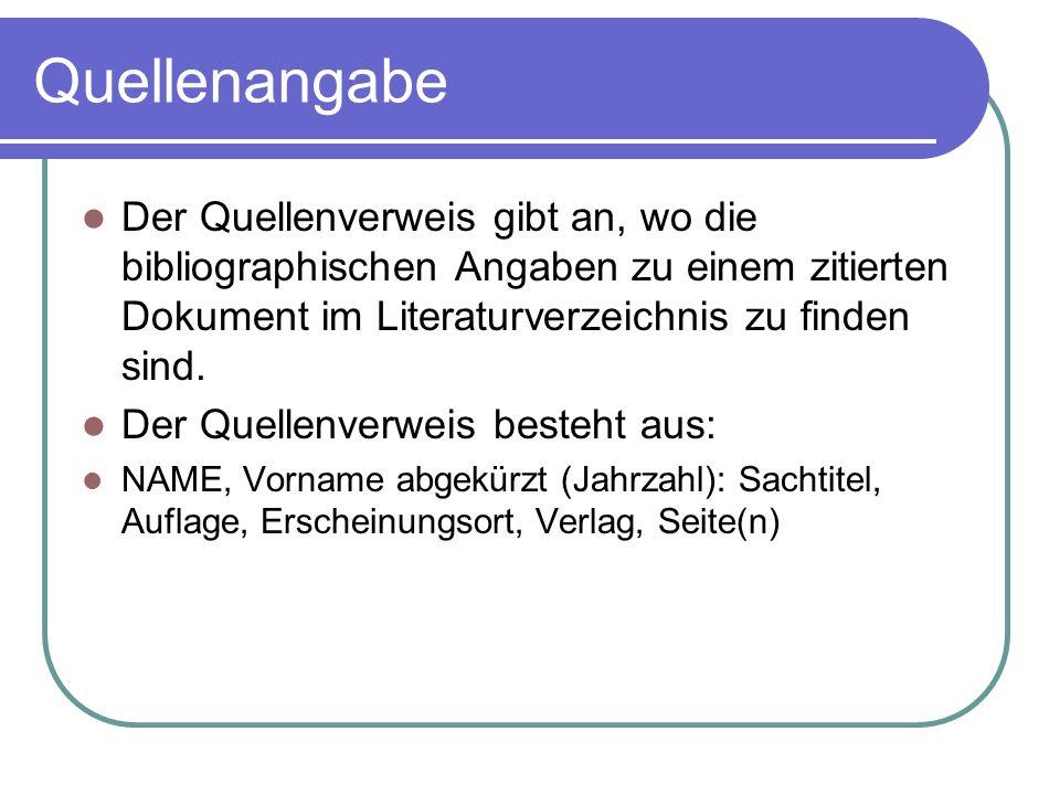 Quellenangabe Der Quellenverweis gibt an, wo die bibliographischen Angaben zu einem zitierten Dokument im Literaturverzeichnis zu finden sind. Der Que