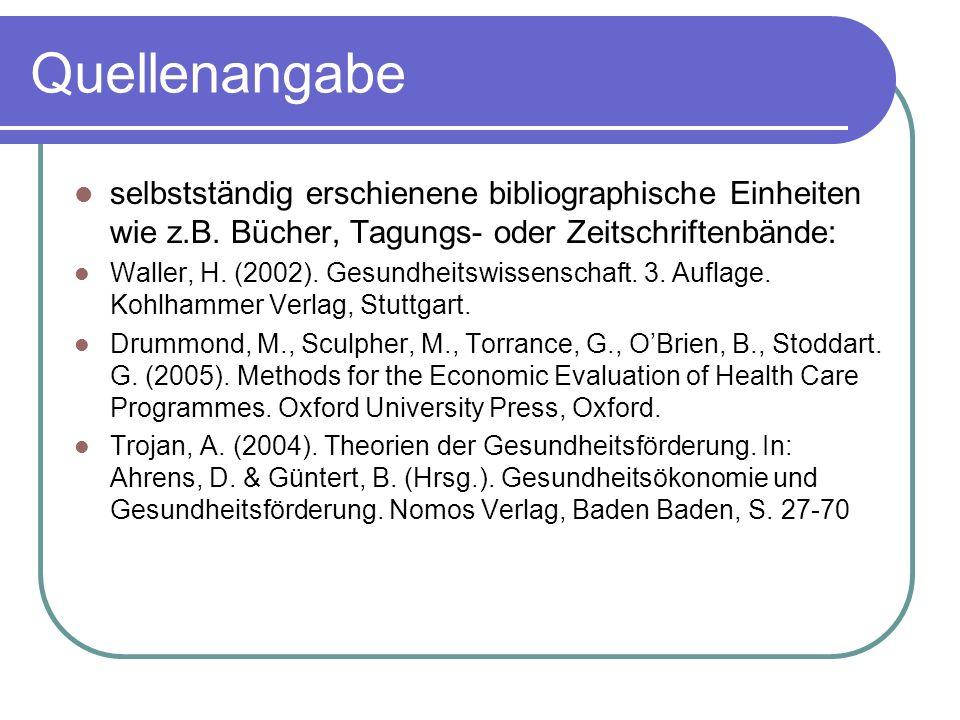 Quellenangabe selbstständig erschienene bibliographische Einheiten wie z.B. Bücher, Tagungs- oder Zeitschriftenbände: Waller, H. (2002). Gesundheitswi