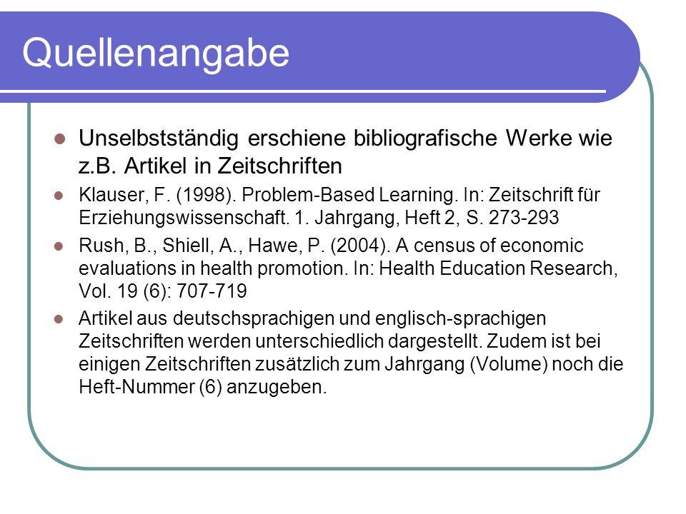 Quellenangabe Unselbstständig erschiene bibliografische Werke wie z.B. Artikel in Zeitschriften Klauser, F. (1998). Problem-Based Learning. In: Zeitsc