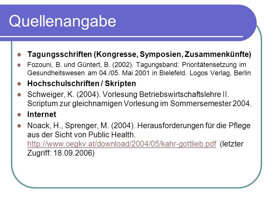 Quellenangabe Tagungsschriften (Kongresse, Symposien, Zusammenkünfte) Fozouni, B. und Güntert, B. (2002). Tagungsband: Prioritätensetzung im Gesundhei