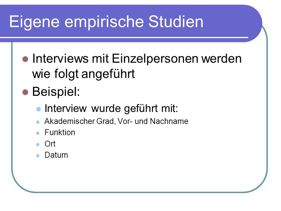 Eigene empirische Studien Interviews mit Einzelpersonen werden wie folgt angeführt Beispiel: Interview wurde geführt mit: Akademischer Grad, Vor- und