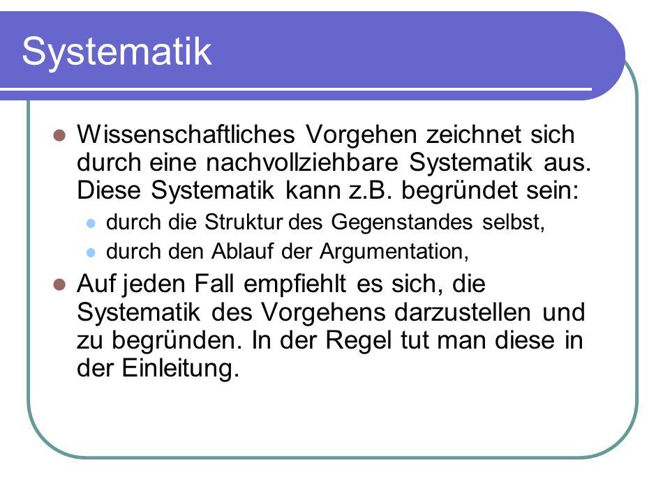 Systematik Wissenschaftliches Vorgehen zeichnet sich durch eine nachvollziehbare Systematik aus. Diese Systematik kann z.B. begründet sein: durch die