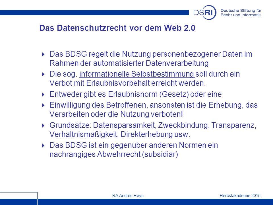 Herbstakademie 2015RA Andrés Heyn Das Datenschutzrecht vor dem Web 2.0  Das BDSG regelt die Nutzung personenbezogener Daten im Rahmen der automatisierter Datenverarbeitung  Die sog.
