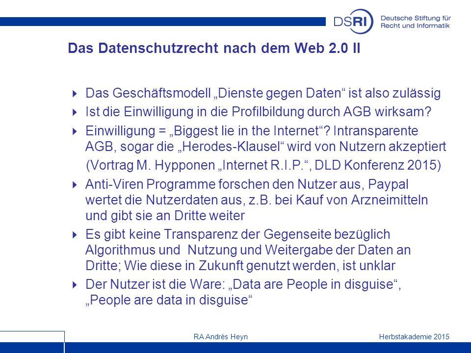 """Herbstakademie 2015RA Andrés Heyn Das Datenschutzrecht nach dem Web 2.0 II  Das Geschäftsmodell """"Dienste gegen Daten ist also zulässig  Ist die Einwilligung in die Profilbildung durch AGB wirksam."""
