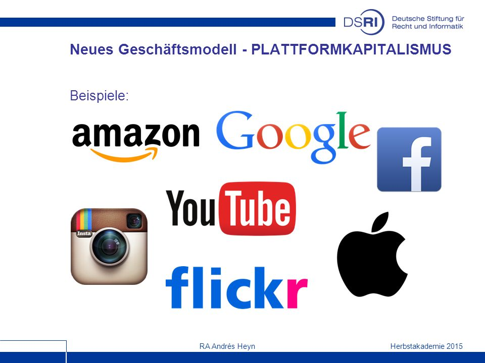 Herbstakademie 2015RA Andrés Heyn Neues Geschäftsmodell - PLATTFORMKAPITALISMUS Beispiele: