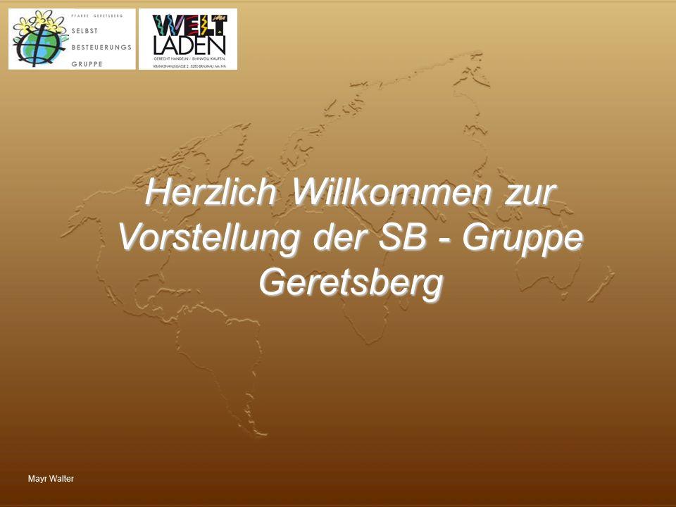 Mayr Walter Herzlich Willkommen zur Vorstellung der SB - Gruppe Geretsberg
