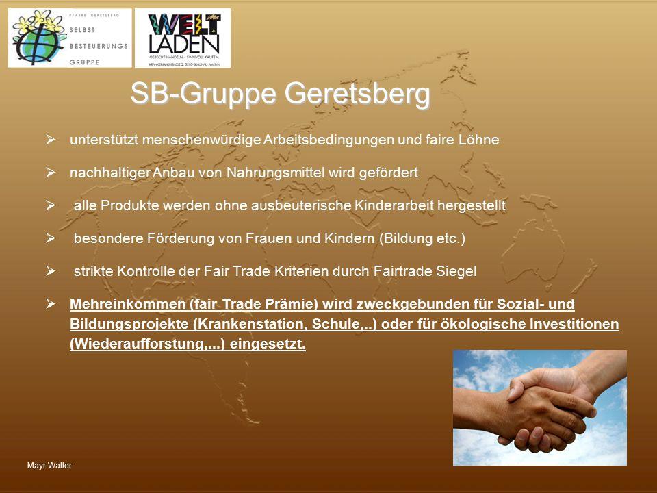 Mayr Walter SB-Gruppe Geretsberg  unterstützt menschenwürdige Arbeitsbedingungen und faire Löhne  nachhaltiger Anbau von Nahrungsmittel wird geförde