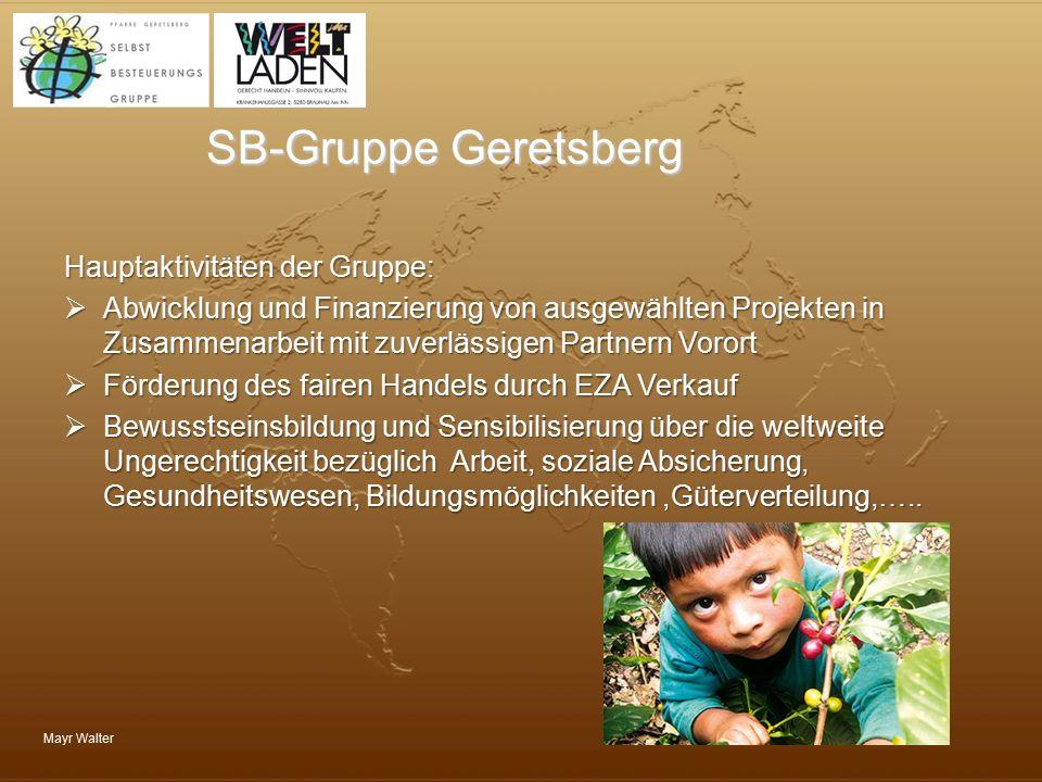 Mayr Walter SB-Gruppe Geretsberg Hauptaktivitäten der Gruppe:  Abwicklung und Finanzierung von ausgewählten Projekten in Zusammenarbeit mit zuverläss