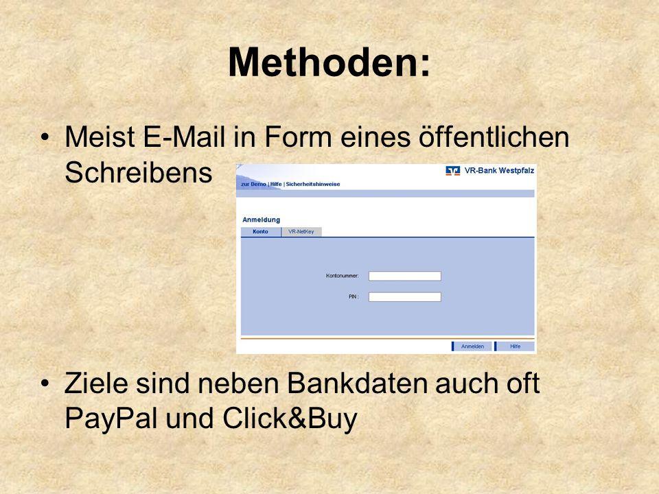 Methoden: Meist E-Mail in Form eines öffentlichen Schreibens Ziele sind neben Bankdaten auch oft PayPal und Click&Buy