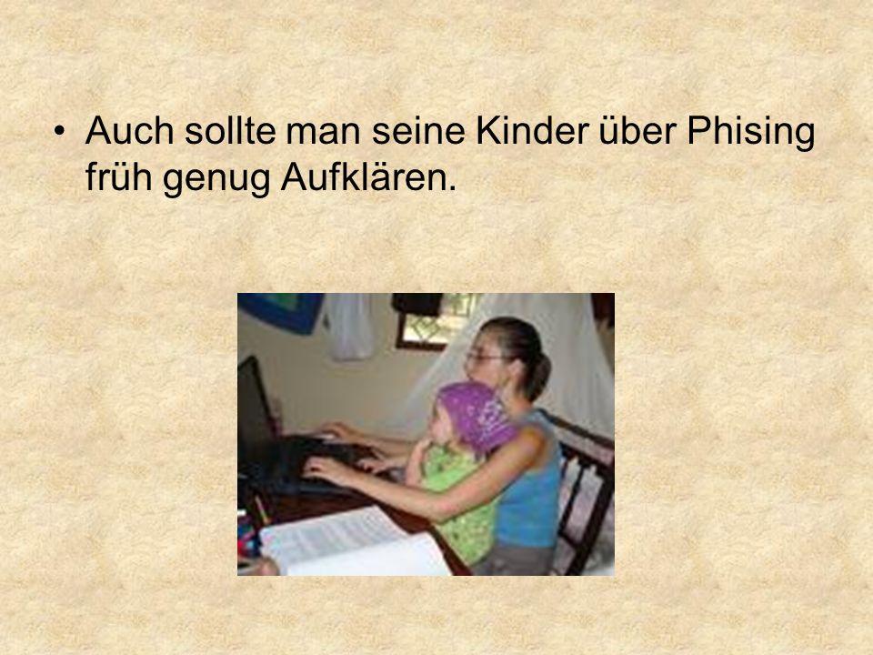 Auch sollte man seine Kinder über Phising früh genug Aufklären.