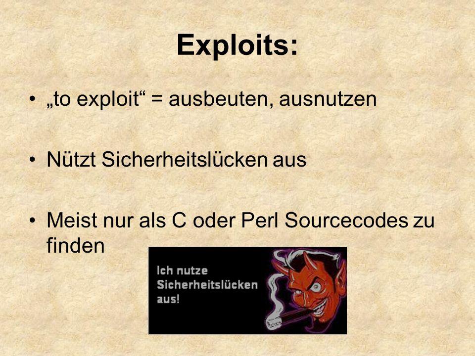 """Exploits: """"to exploit = ausbeuten, ausnutzen Nützt Sicherheitslücken aus Meist nur als C oder Perl Sourcecodes zu finden"""