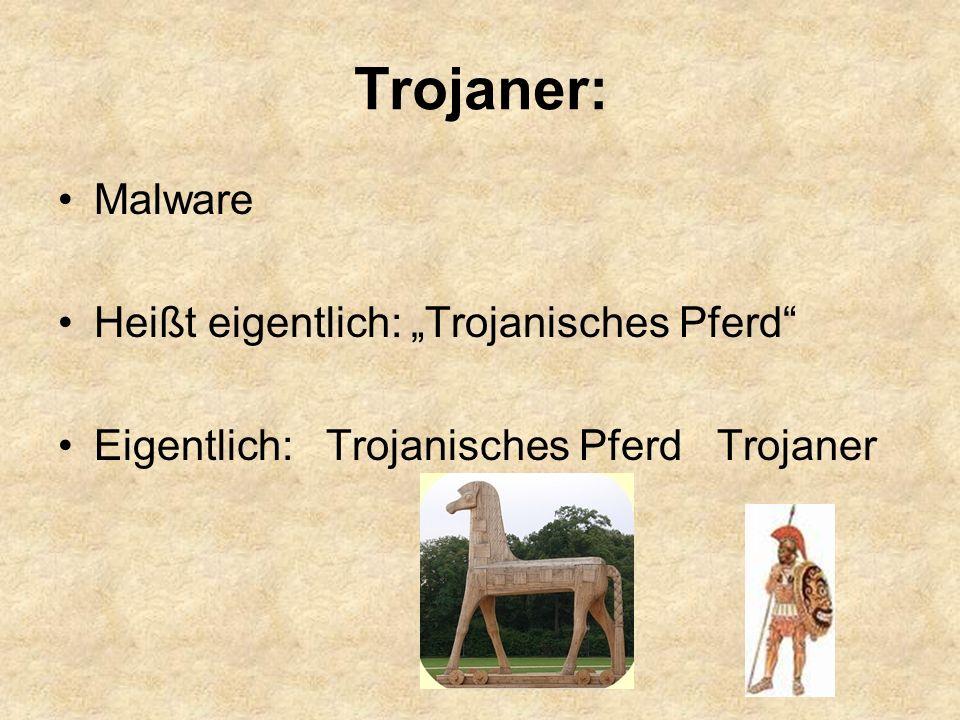 """Trojaner: Malware Heißt eigentlich: """"Trojanisches Pferd Eigentlich: Trojanisches Pferd Trojaner"""