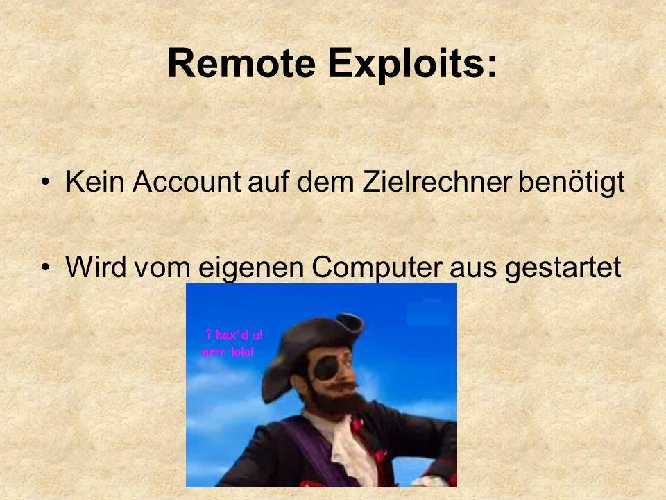 Remote Exploits: Kein Account auf dem Zielrechner benötigt Wird vom eigenen Computer aus gestartet