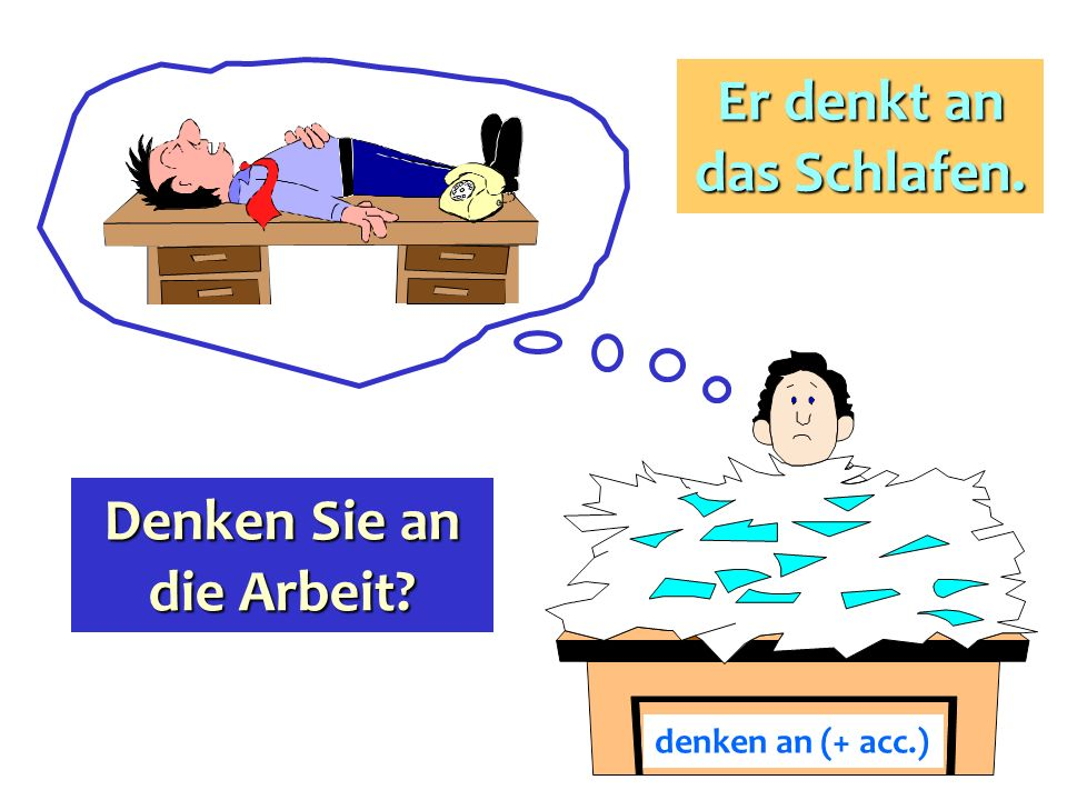 denken an + accusative to think of