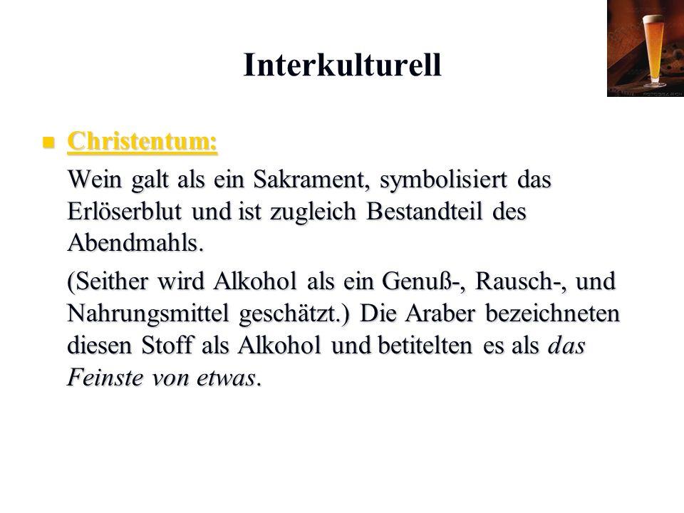 Karl C. Mayer www.neuro24.de Interkulturell Christentum: Christentum: Wein galt als ein Sakrament, symbolisiert das Erlöserblut und ist zugleich Besta