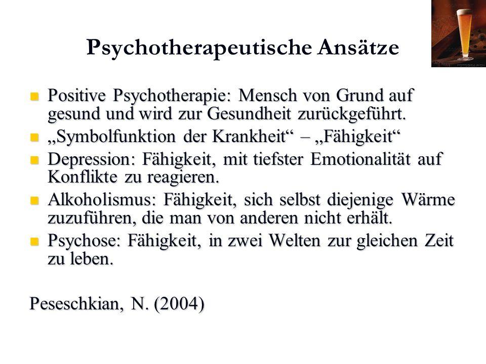 Psychotherapeutische Ansätze Positive Psychotherapie: Mensch von Grund auf gesund und wird zur Gesundheit zurückgeführt. Positive Psychotherapie: Mens