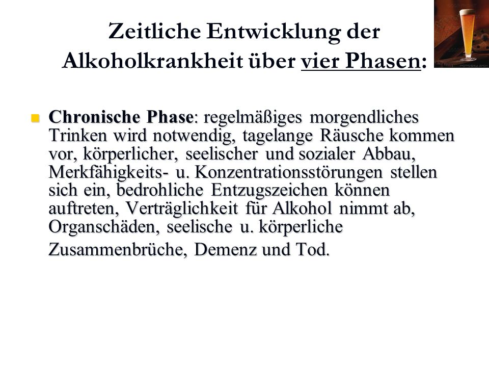 Karl C. Mayer www.neuro24.de Zeitliche Entwicklung der Alkoholkrankheit über vier Phasen: Chronische Phase: regelmäßiges morgendliches Trinken wird no