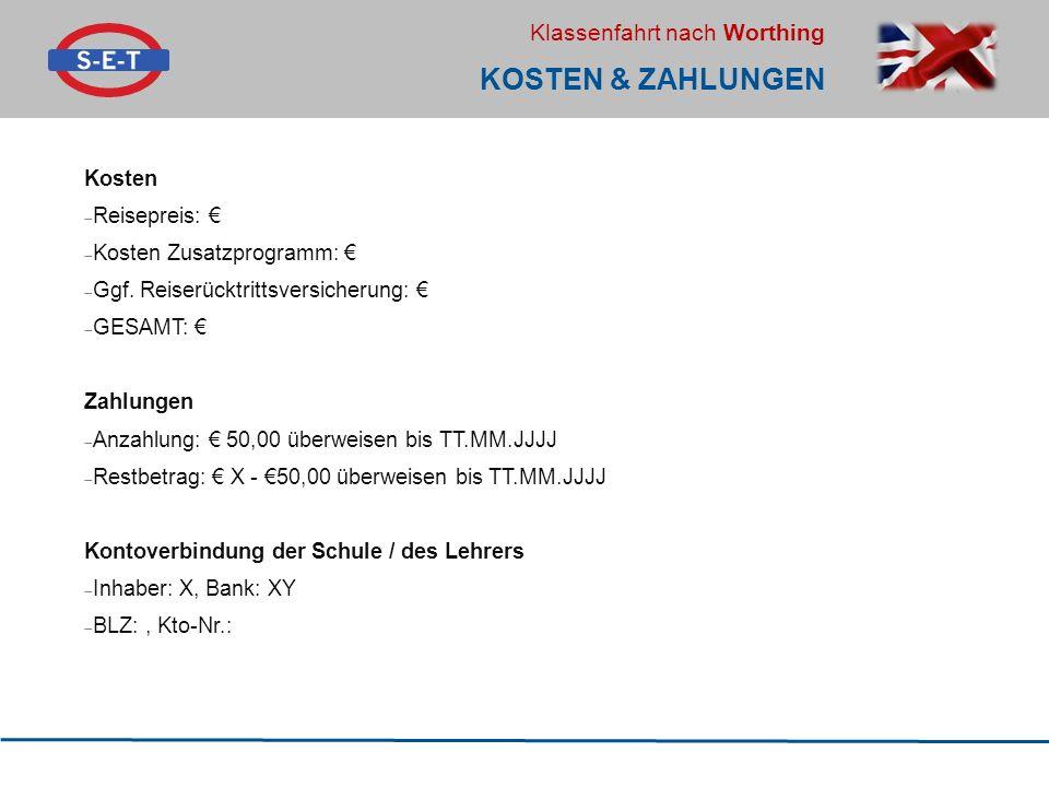 Klassenfahrt nach Worthing KOSTEN & ZAHLUNGEN Kosten  Reisepreis: €  Kosten Zusatzprogramm: €  Ggf. Reiserücktrittsversicherung: €  GESAMT: € Zahl