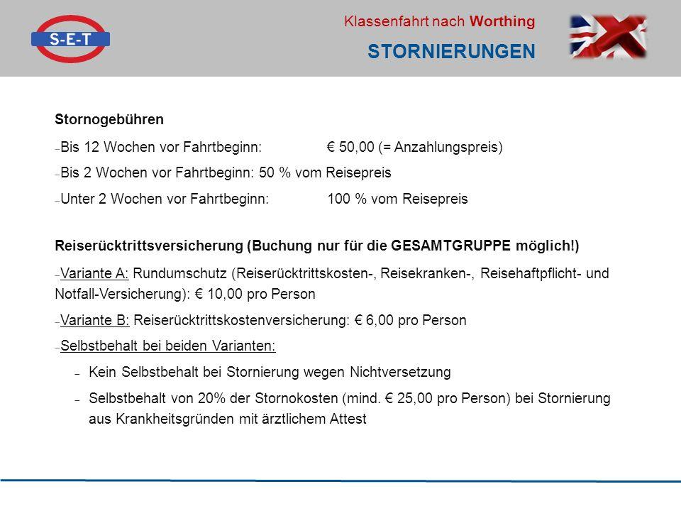 Klassenfahrt nach Worthing STORNIERUNGEN Stornogebühren  Bis 12 Wochen vor Fahrtbeginn: € 50,00 (= Anzahlungspreis)  Bis 2 Wochen vor Fahrtbeginn: 5