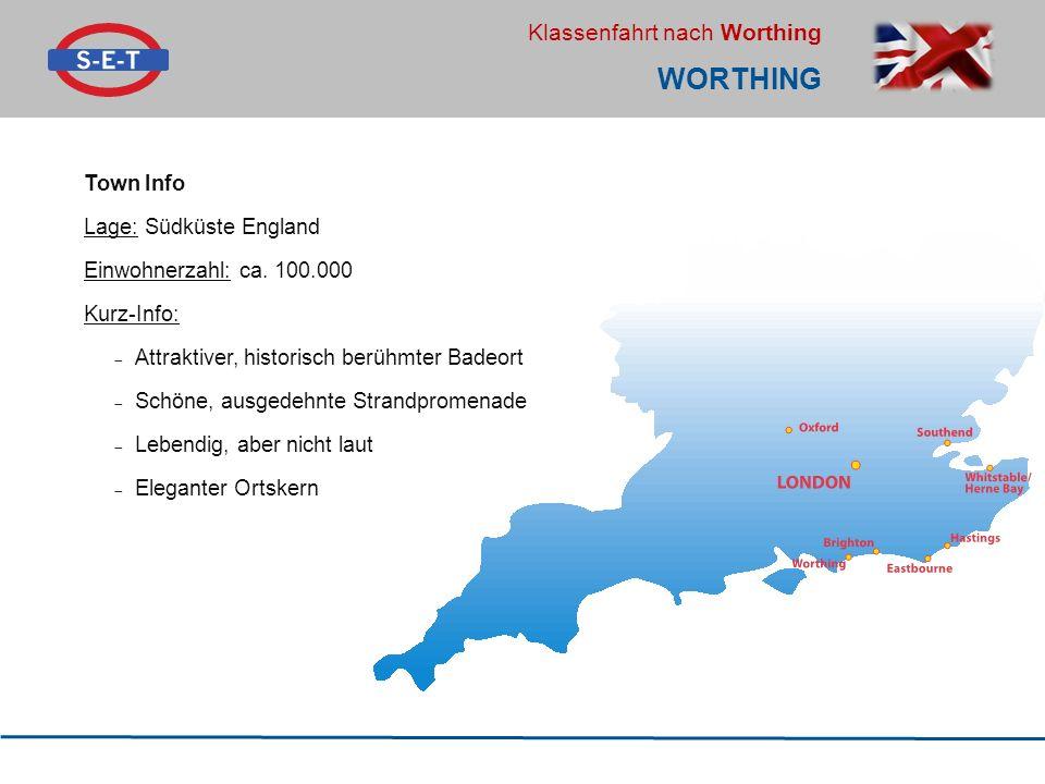 Klassenfahrt nach Worthing WORTHING Town Info Lage: Südküste England Einwohnerzahl: ca. 100.000 Kurz-Info:  Attraktiver, historisch berühmter Badeort