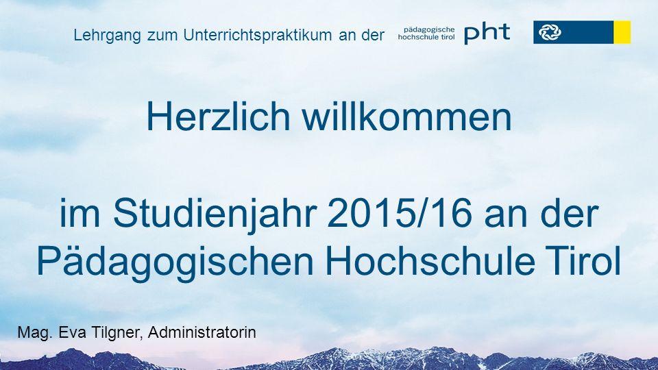 Herzlich willkommen im Studienjahr 2015/16 an der Pädagogischen Hochschule Tirol Mag.