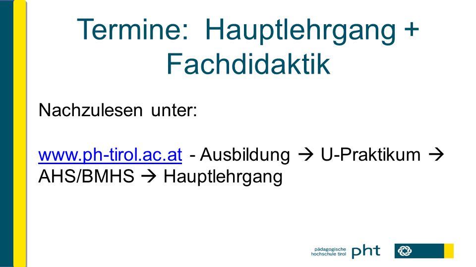 Termine: Hauptlehrgang + Fachdidaktik Nachzulesen unter: www.ph-tirol.ac.atwww.ph-tirol.ac.at - Ausbildung  U-Praktikum  AHS/BMHS  Hauptlehrgang