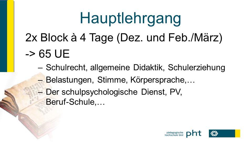 Hauptlehrgang 2x Block à 4 Tage (Dez. und Feb./März) -> 65 UE –Schulrecht, allgemeine Didaktik, Schulerziehung –Belastungen, Stimme, Körpersprache,… –