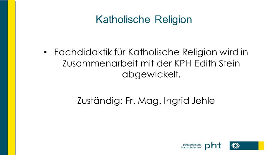 Katholische Religion Fachdidaktik für Katholische Religion wird in Zusammenarbeit mit der KPH-Edith Stein abgewickelt.