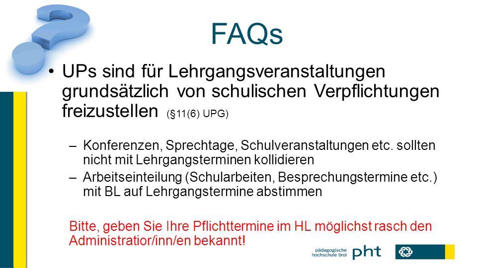 FAQs UPs sind für Lehrgangsveranstaltungen grundsätzlich von schulischen Verpflichtungen freizustellen (§11(6) UPG) –Konferenzen, Sprechtage, Schulveranstaltungen etc.